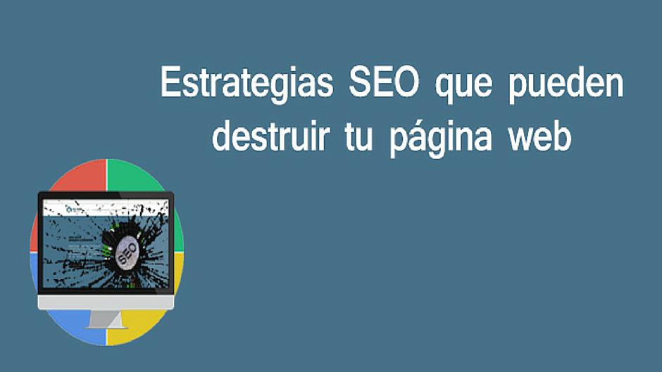 Estrategias SEO que pueden destruir tu página web